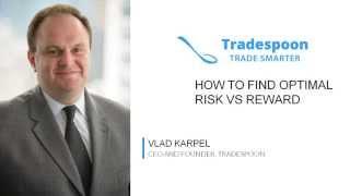 How to find optimal risk vs reward.