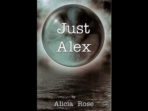 """Book Reading 1: """"Just Alex"""" - Chapter 1 by Alicia Rose"""