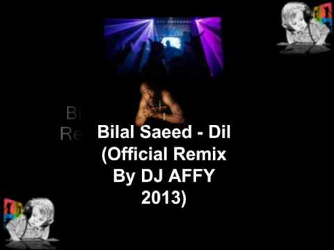 Bilal Saeed   Dil Official Remix By DJ AFFY 2013