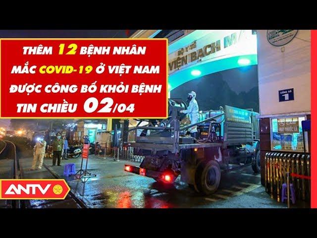 Tin tức dịch bệnh Covid-19 chiều 02/04   Tin mới virus Corona Việt Nam và đại dịch Vũ Hán   ANTV