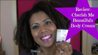 REVIEW:  Cherish Me Beautiful's Body Cream  |  CurlyKimmyStar Thumbnail