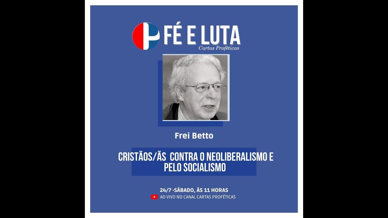 """Fé e Luta com Frei Betto: """"cristãos/ãs  contra o neoliberalismo e pelo socialismo"""""""