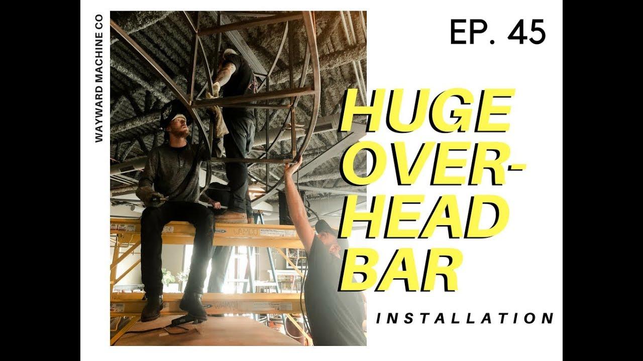 HUGE Circular Overhead Bar installation! Ep 47