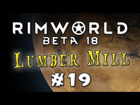 Let's Play: Rimworld Beta 18 - The Lumber Mill - Episode 19