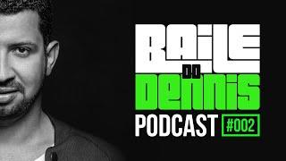 Baile do Dennis - Podcast #002