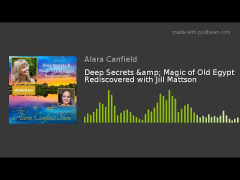 Deep Secrets & Magic of Old Egypt Rediscovered with Jill Mattson
