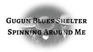 Gugun Blues Shelter - Spinning Around Me (LYRICS)