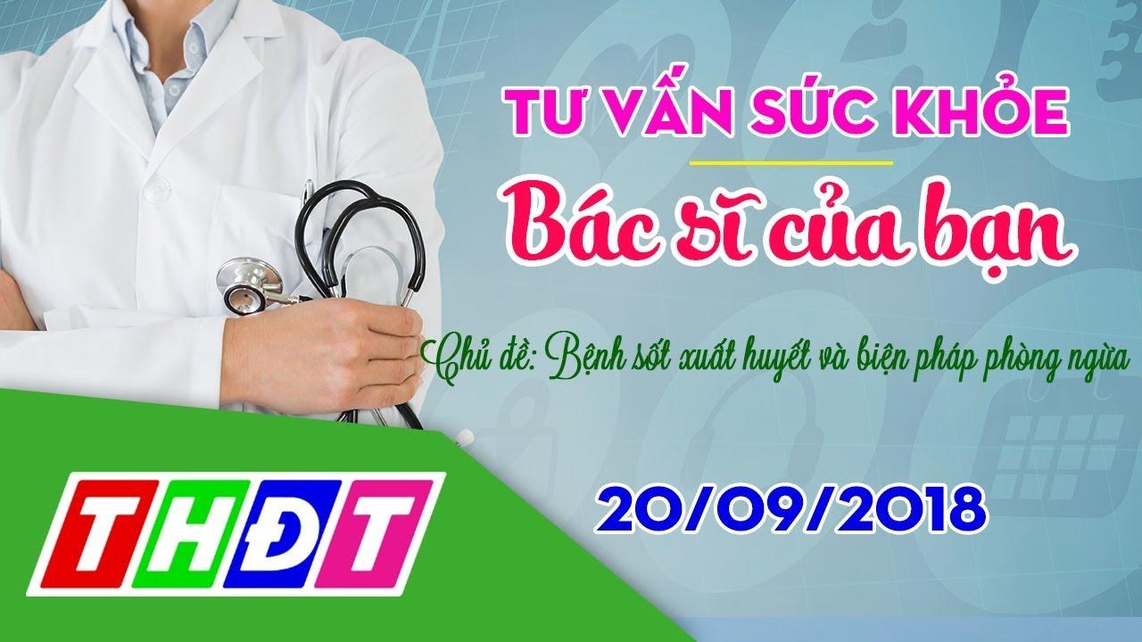 Radio online - Bệnh sốt xuất huyết và biện pháp phòng ngừa (20/09/2018) | Bác sĩ của bạn | THDT