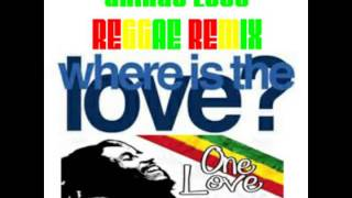 BLACK EYED PEAS - WHERE IS THE LOVE (GRINGO LOCO REGGAE REMIX)