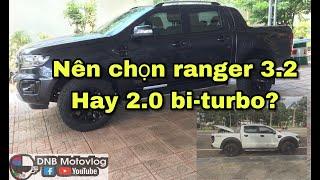 Ford Ranger wt 3.2 vs 2.0 nên chọn xe nào?