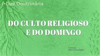 LIVE DOUTRINÁRIA: DO CULTO RELIGIOSO E DO DOMINGO PARTE 2