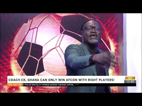 Coach CK, Ghana can only win AFCON with right players! - Fire 4 fire (17-6-21)