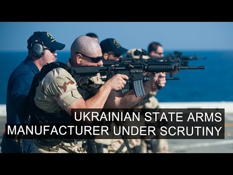 Ukrainian State Arms Manufacturer Under Scrutiny