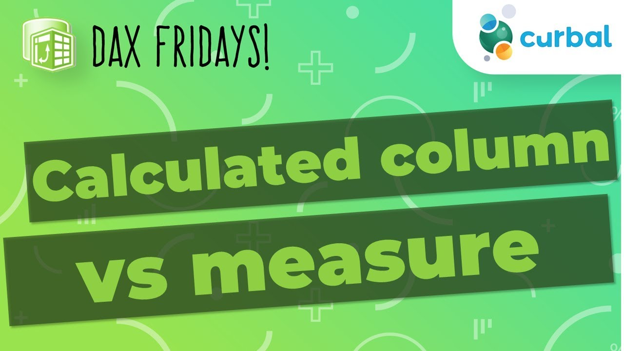 DAX Fridays! #46: What is the difference between calculated column and  measure in Power BI?