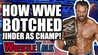How WWE BOTCHED Jinder Mahal's WWE Championship Reign! | WrestleTalk Opinion