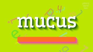 """How to say """"mucus""""! (High Quality Voices)"""
