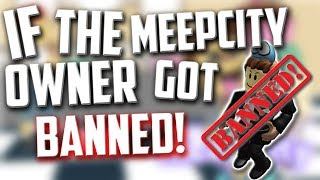 If ROBLOX Banned alexnewtron (MeepCity Owner)
