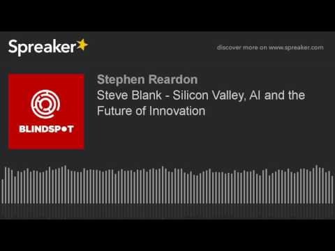 Blindspot Podcast - Steve Blank - Silicon Valley, AI and the Future of Innovation