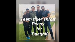 Baaghi2 movie Team tiger shroff  ready for baaghi2 action scene