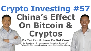 Crypto Investing #57 - China's Effect On Bitcoin & Cryptocurrencies - By Tai Zen & Leon Fu Dot Com™