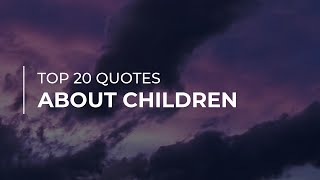 TOP 20 Quotes about Children | Daily Quotes | Most Popular Quotes | Soul Quotes