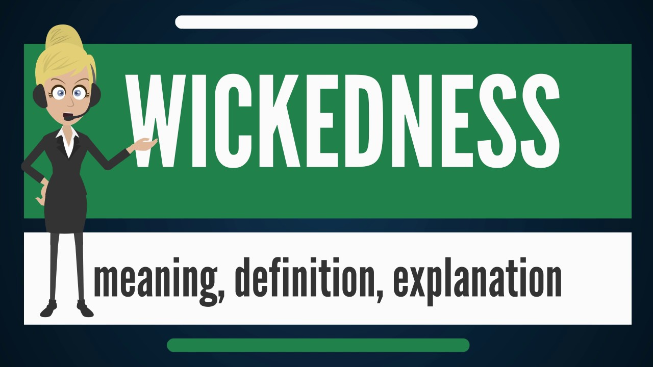 what is wickedness? what does wickedness mean? wickedness meaning