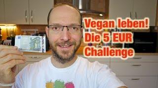 Vegan leben! Die 5 EUR Challenge (Tipps für Wenigverdiener & Hartz IV)