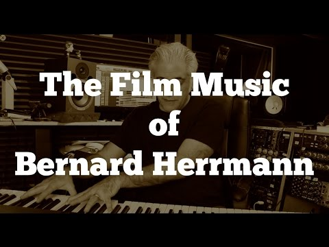 The Film Music of Bernard Herrmann Part 1 Film Scoring 101