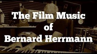 The Film Music of Bernard Herrmann Part 1 Film Scoring 101