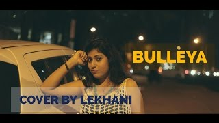 Raanjhan de yaar Bulleya – Ae Dil Hai Mushkil | Cover by Lekhani | Murshid mera (Female Version)