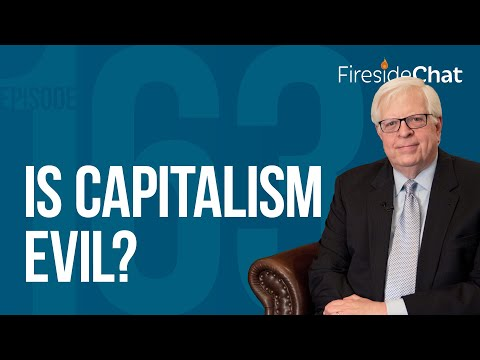 Fireside Chat Ep. 163 — Is Capitalism Evil?
