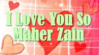 Maher Zain  -  I Love You So   Song & Lyrics