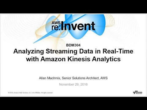 AWS re:Invent 2016: Analyzing Streaming Data in Real-time with Amazon Kinesis Analytics (BDM304)