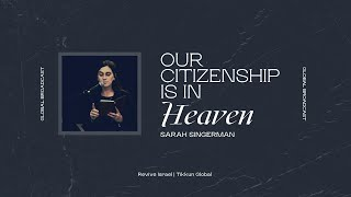 Citizenship in Heaven | Sarah Singerman | Revive Israel Global Broadcast