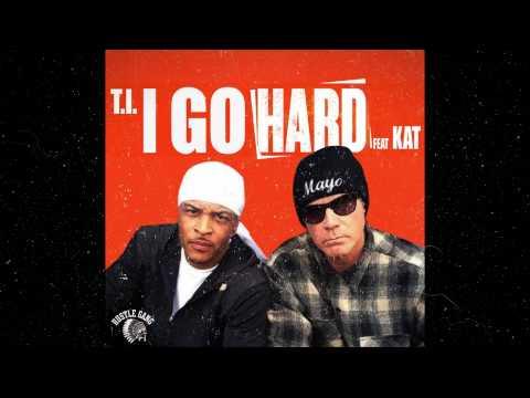 T.I. feat. Kat - I Go Hard (Audio)