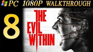 The Evil Within Walkthrough - Part 8 Walkthrough PC/PS4 No Commentary 1080p