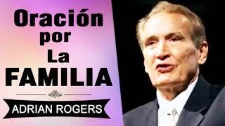 Oración por la Familia   Adrian Rogers   El Amor que Vale  ...