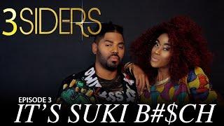 """#3SIDERS  Season 2 Episode #3 """"Its Suki B#$Ch"""""""