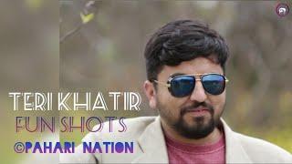 Teri khatir FUN SHOTS || Pankaj Thakur || PahariNatioN