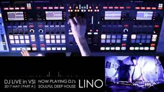 LINO   DJ LIVE in VSI [2017 MAY] #PART A (Soulful Deep House)/ Traktor S8 & D2 4 Decks
