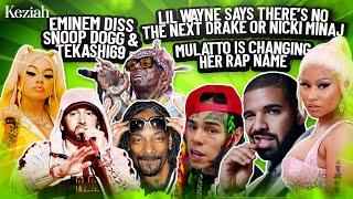 Eminem diss Tekashi69 & Snoop Dogg🤭😳/Lil Wayne says there will be no next Drake or Nicki/Mulatto!