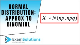 Normal Distribution : Approx to Binomial (Continuity Corrections): ExamSolutions