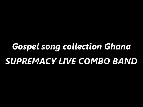 Gospel Song Collection Ghana SUPREMACY LIVE COMBO BAND