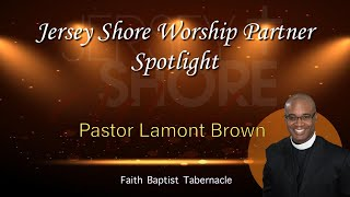 Pastor Lamont Brown of Faith Baptist Tabernacle in Asbury Park Spotlight Interview