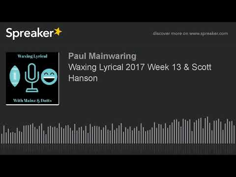 Waxing Lyrical 2017 Week 13 & Scott Hanson