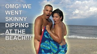 Repeat youtube video OMG! WE WENT SKINNY DIPPING AT THE BEACH!!!