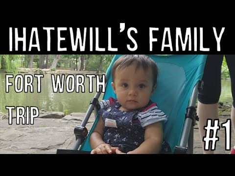 IHateWill's Family - Vlog - Fort Worth Trip - Episode #1 - Week of 5/22- 5/28