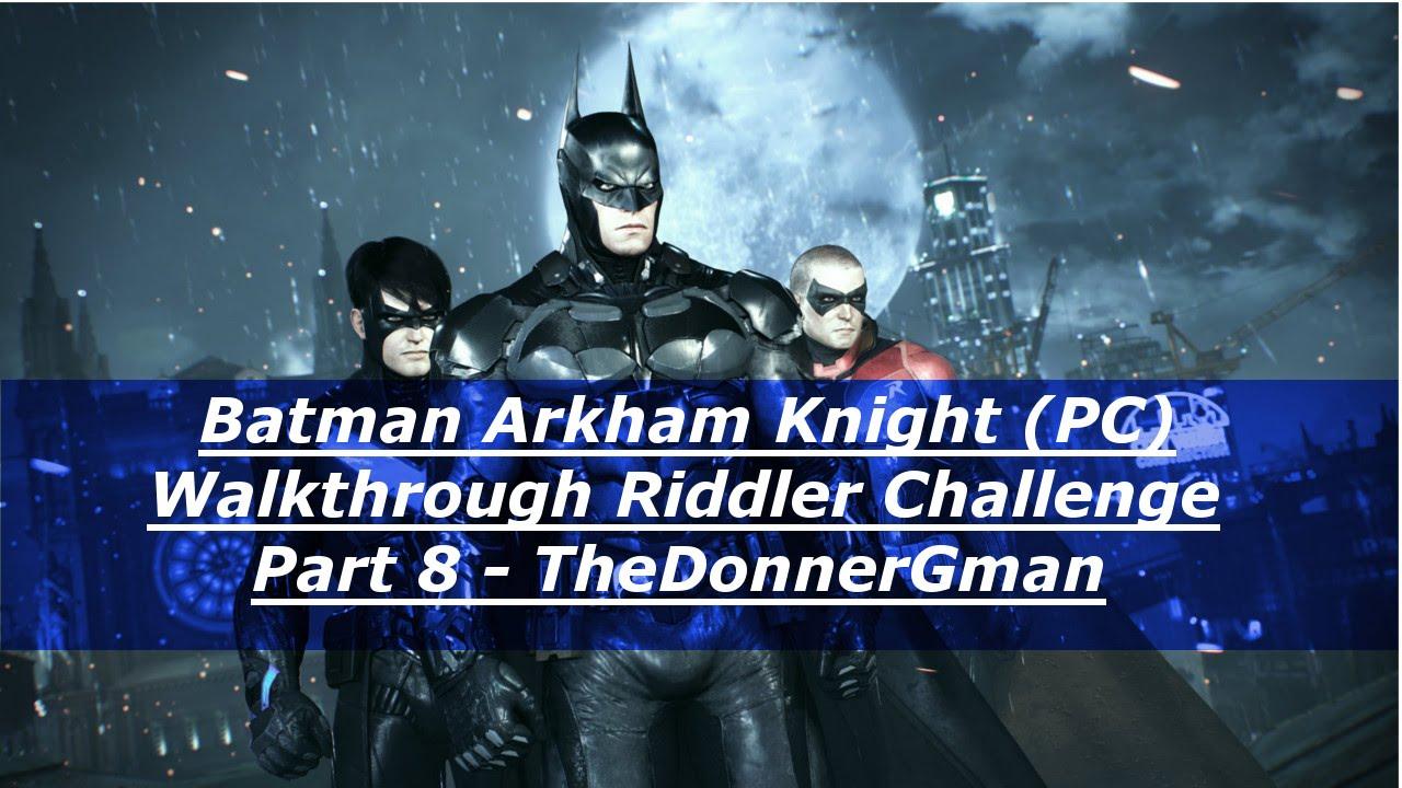 Batman Arkham Knight (PC) Walkthrough Riddler Challenge ...
