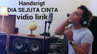 Handsrigt - Dia Sejuta Cinta (cover Vidio Lirik)