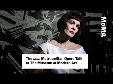 "The ""Lulu"" Metropolitan Opera Talk at The Museum of Modern Art 